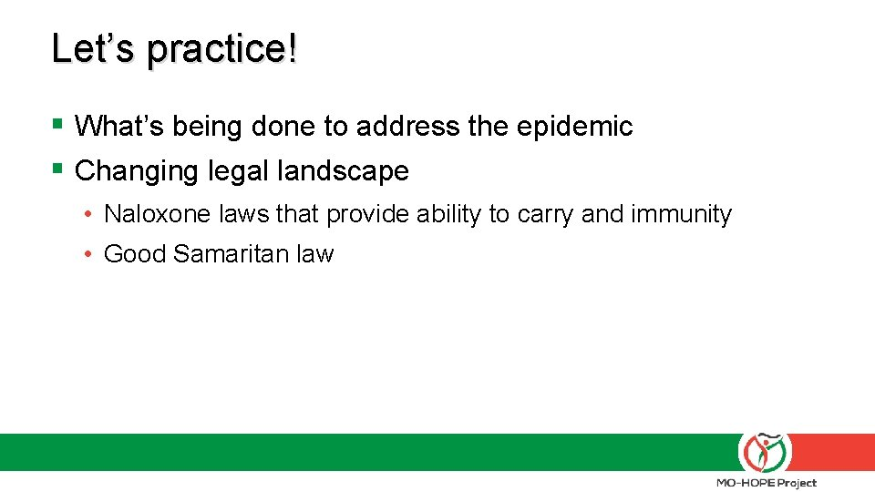 Let's practice! § What's being done to address the epidemic § Changing legal landscape