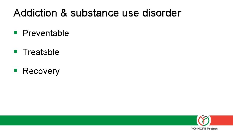 Addiction & substance use disorder § Preventable § Treatable § Recovery