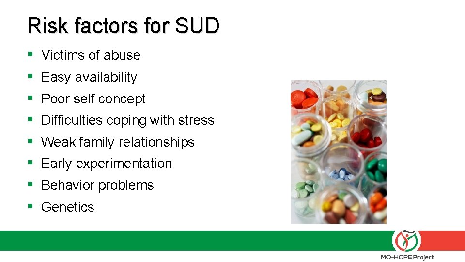 Risk factors for SUD § § § § Victims of abuse Easy availability Poor