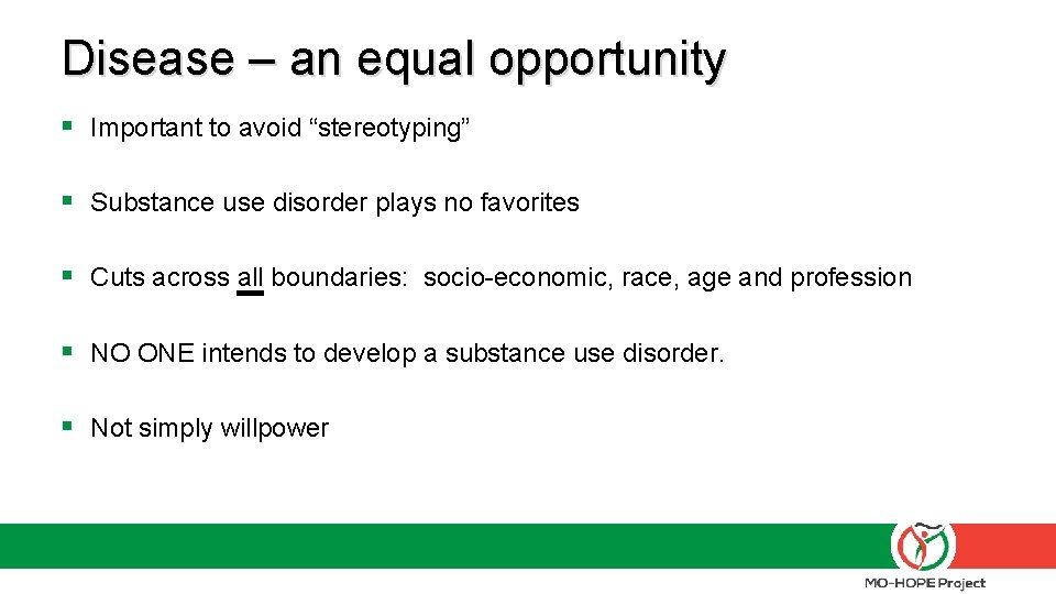 """Disease – an equal opportunity § Important to avoid """"stereotyping"""" § Substance use disorder"""