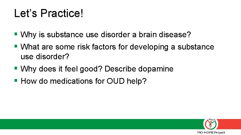 Let's Practice! § Why is substance use disorder a brain disease? § What are