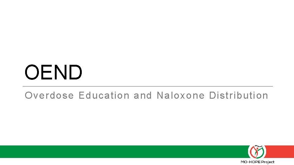 OEND Overdose Education and Naloxone Distribution