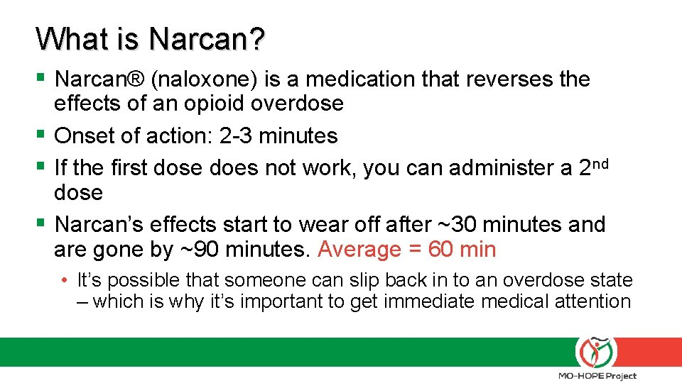 What is Narcan? § Narcan® (naloxone) is a medication that reverses the effects of