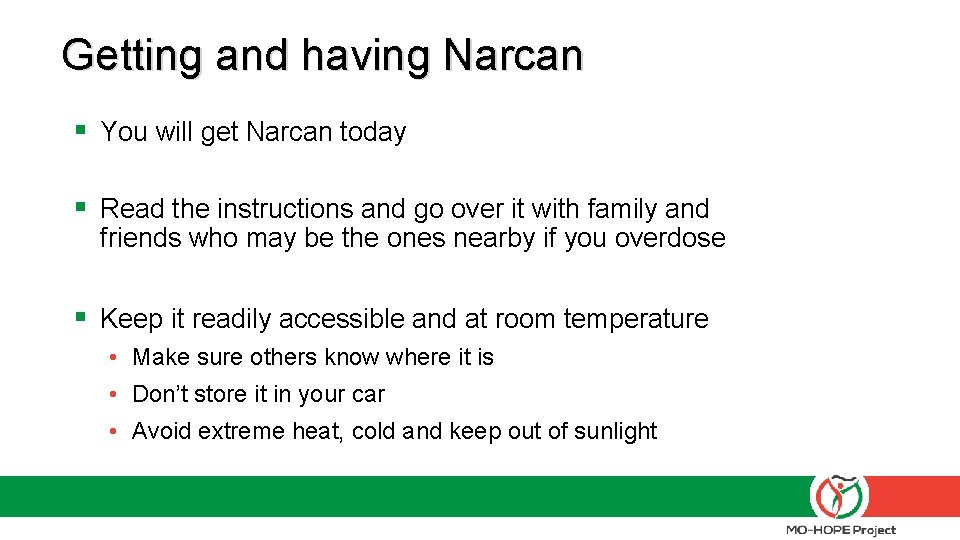 Getting and having Narcan § You will get Narcan today § Read the instructions