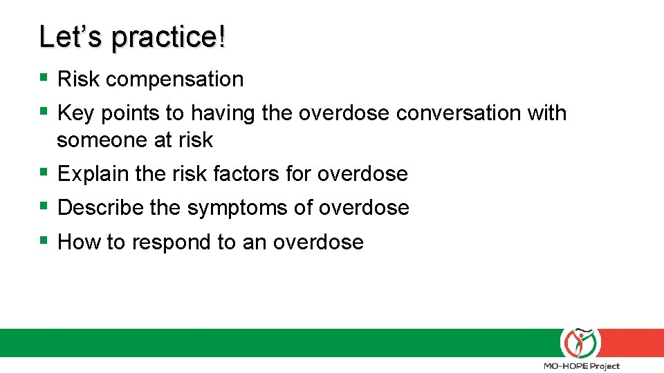 Let's practice! § Risk compensation § Key points to having the overdose conversation with