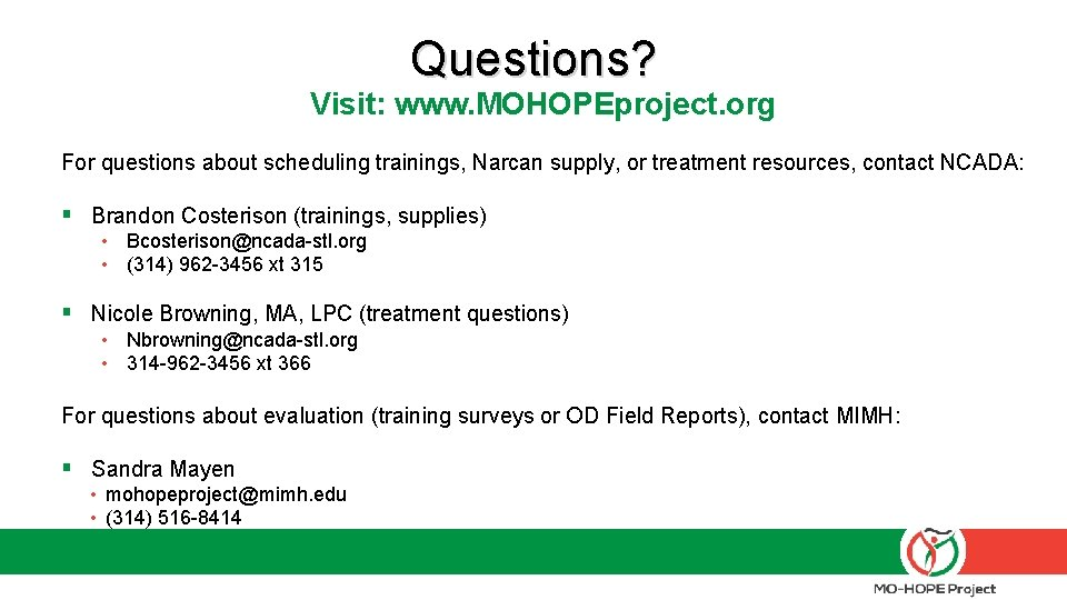Questions? Visit: www. MOHOPEproject. org For questions about scheduling trainings, Narcan supply, or treatment