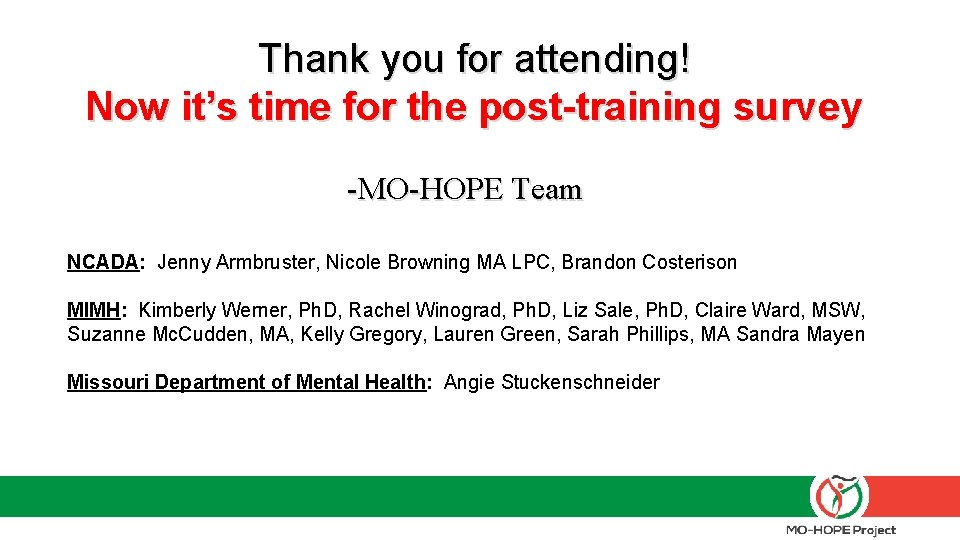 Thank you for attending! Now it's time for the post-training survey -MO-HOPE Team NCADA: