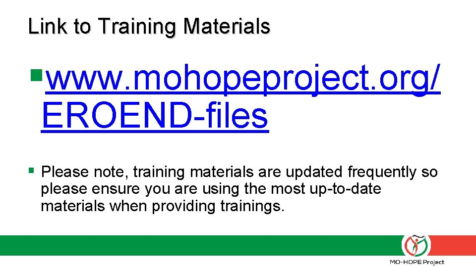 Link to Training Materials §www. mohopeproject. org/ EROEND-files § Please note, training materials are