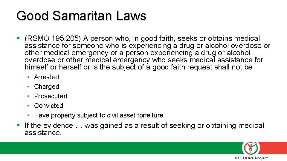 Good Samaritan Laws § (RSMO 195. 205) A person who, in good faith, seeks