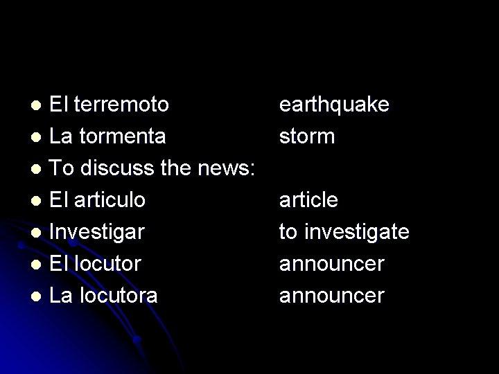 El terremoto l La tormenta l To discuss the news: l El articulo l