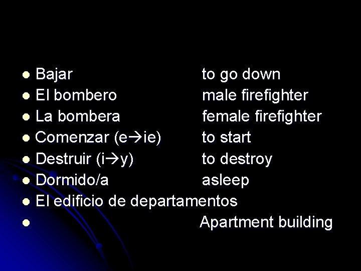 Bajar to go down l El bombero male firefighter l La bombera female firefighter