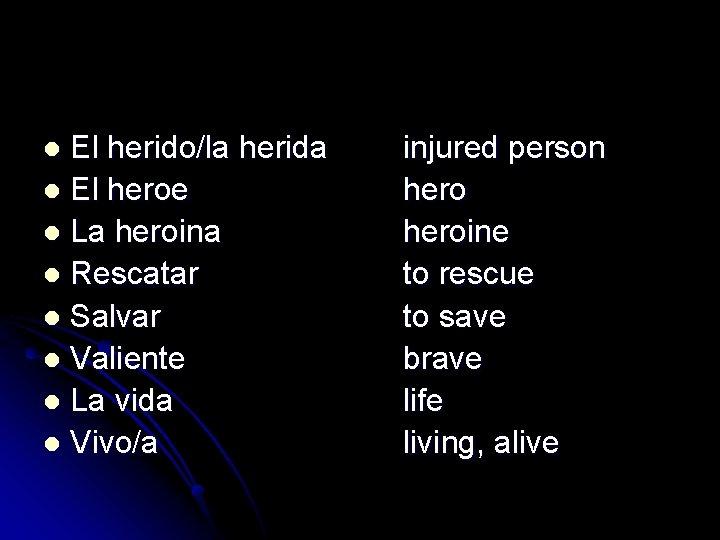 El herido/la herida l El heroe l La heroina l Rescatar l Salvar l