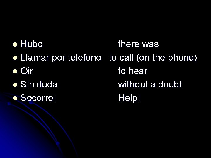 Hubo there was l Llamar por telefono to call (on the phone) l Oir