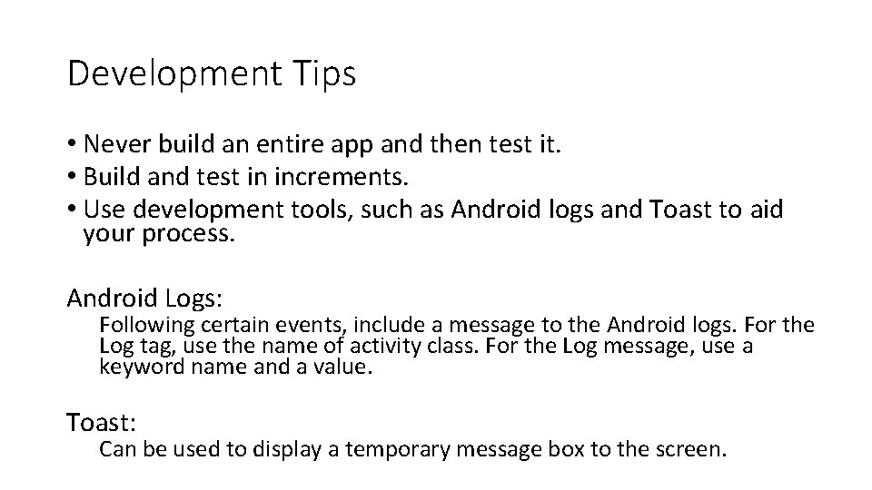 Development Tips • Never build an entire app and then test it. • Build