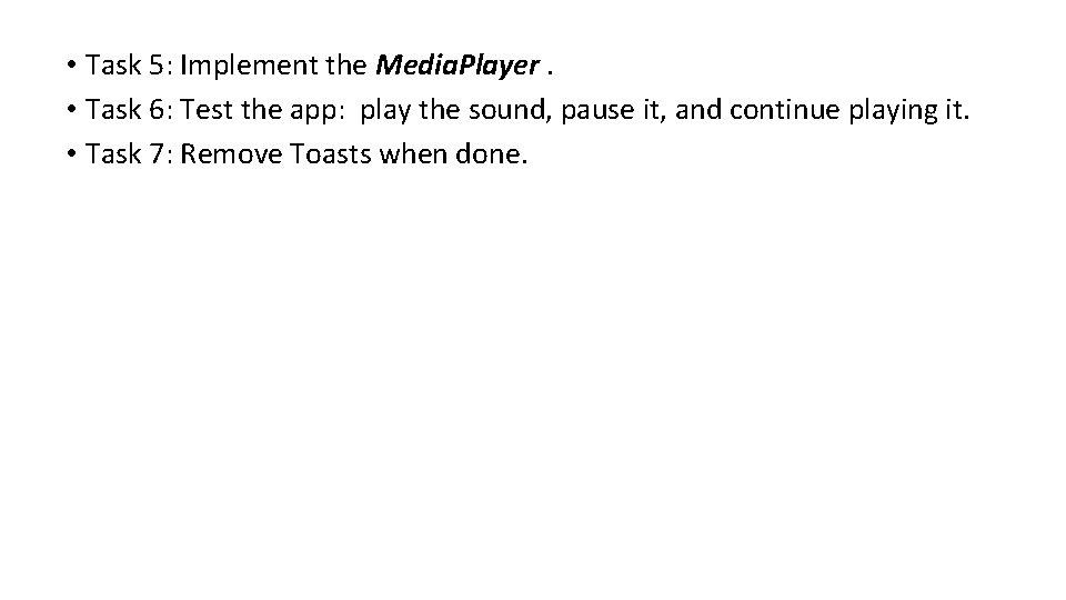 • Task 5: Implement the Media. Player. • Task 6: Test the app: