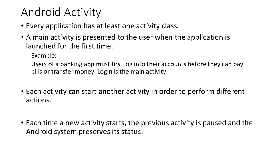Android Activity • Every application has at least one activity class. • A main