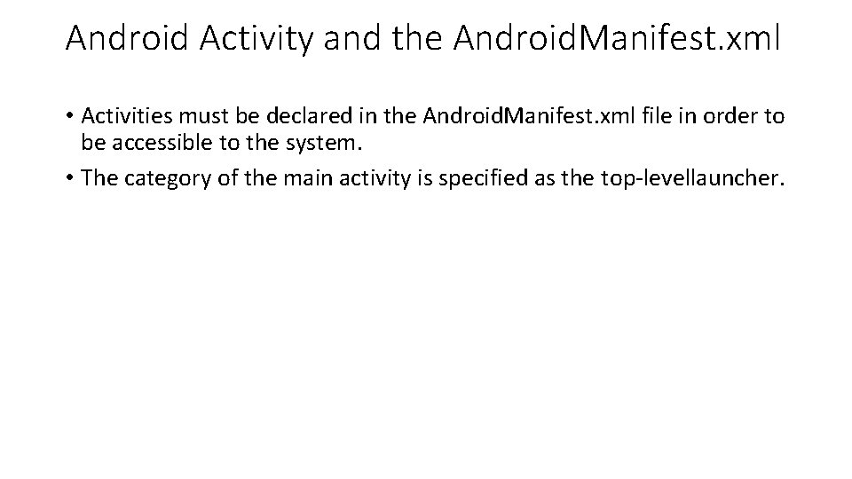 Android Activity and the Android. Manifest. xml • Activities must be declared in the