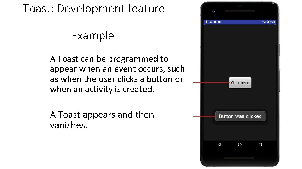 Toast: Development feature Example A Toast can be programmed to appear when an event