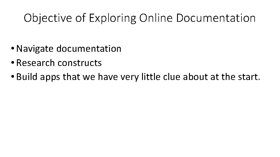 Objective of Exploring Online Documentation • Navigate documentation • Research constructs • Build apps