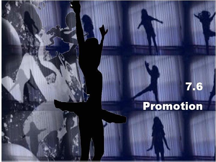 7. 6 Promotion