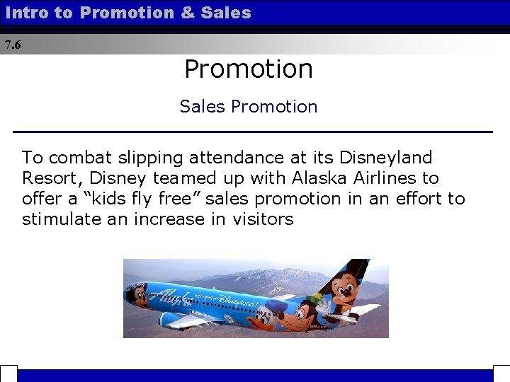 Intro to Promotion & Sales 7. 6 Promotion Sales Promotion To combat slipping attendance