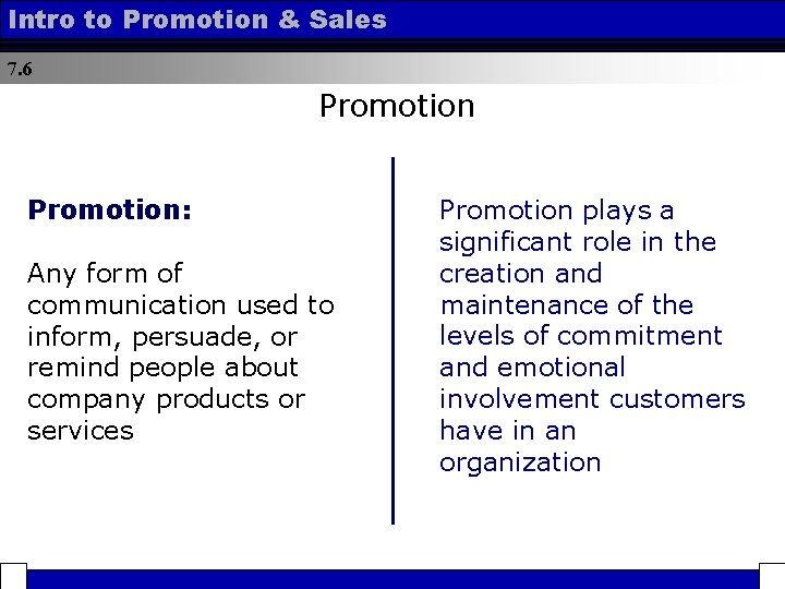 Intro to Promotion & Sales 7. 6 Promotion: Any form of communication used to