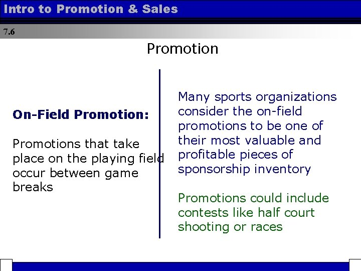 Intro to Promotion & Sales 7. 6 Promotion Many sports organizations consider the on-field