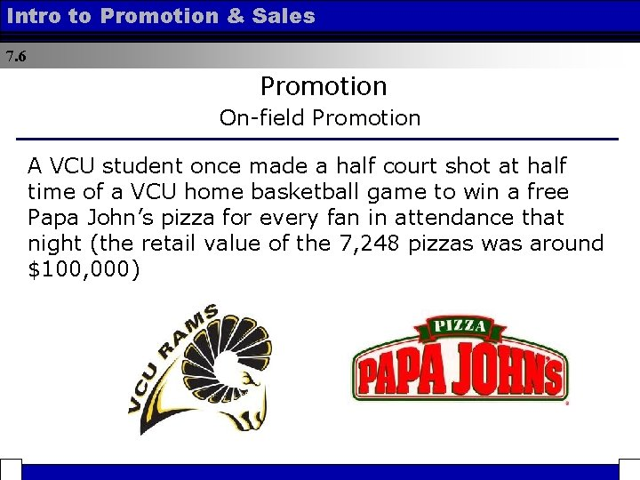 Intro to Promotion & Sales 7. 6 Promotion On-field Promotion A VCU student once