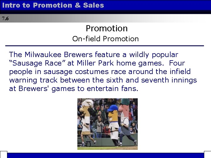 Intro to Promotion & Sales 7. 6 Promotion On-field Promotion The Milwaukee Brewers feature