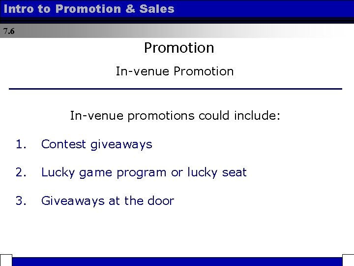 Intro to Promotion & Sales 7. 6 Promotion In-venue promotions could include: 1. Contest