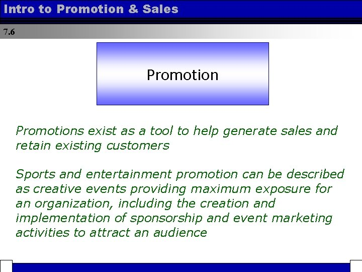 Intro to Promotion & Sales 7. 6 Promotion Action Promotions exist as a tool