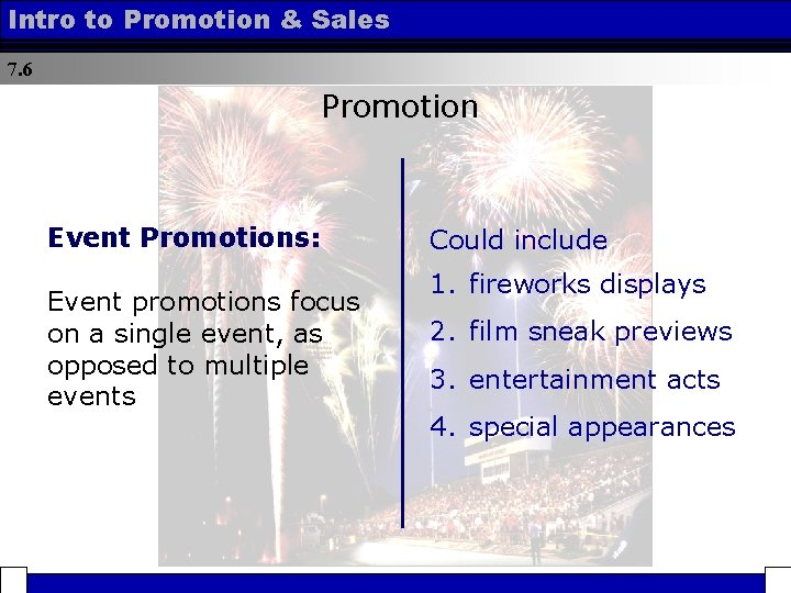 Intro to Promotion & Sales 7. 6 Promotion Event Promotions: Event promotions focus on