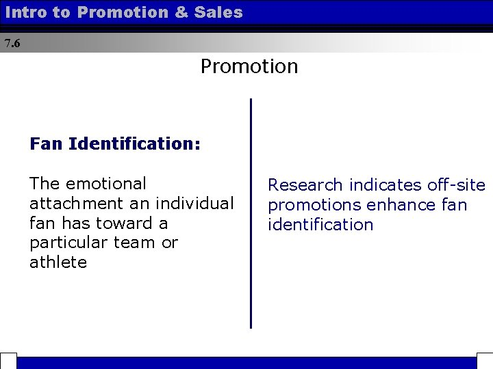 Intro to Promotion & Sales 7. 6 Promotion Fan Identification: The emotional attachment an