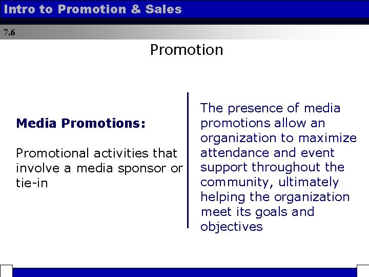 Intro to Promotion & Sales 7. 6 Promotion Media Promotions: Promotional activities that involve