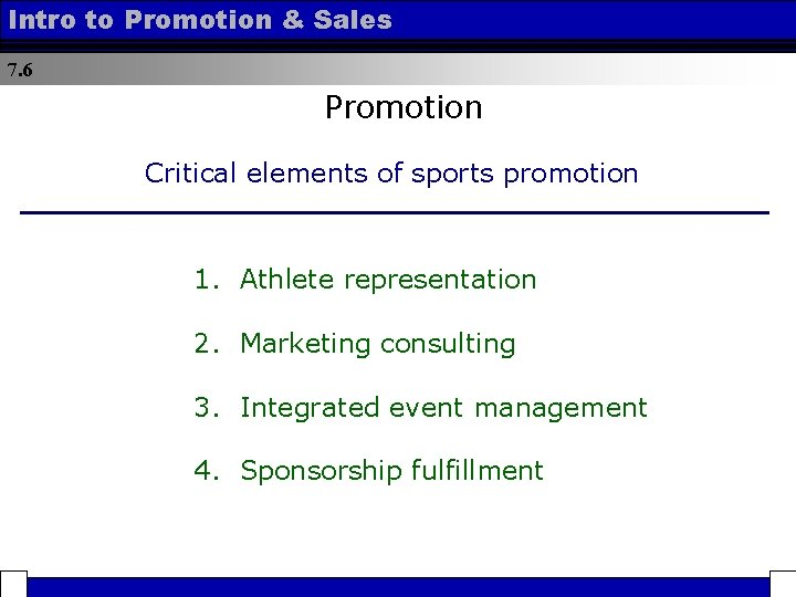 Intro to Promotion & Sales 7. 6 Promotion Critical elements of sports promotion 1.