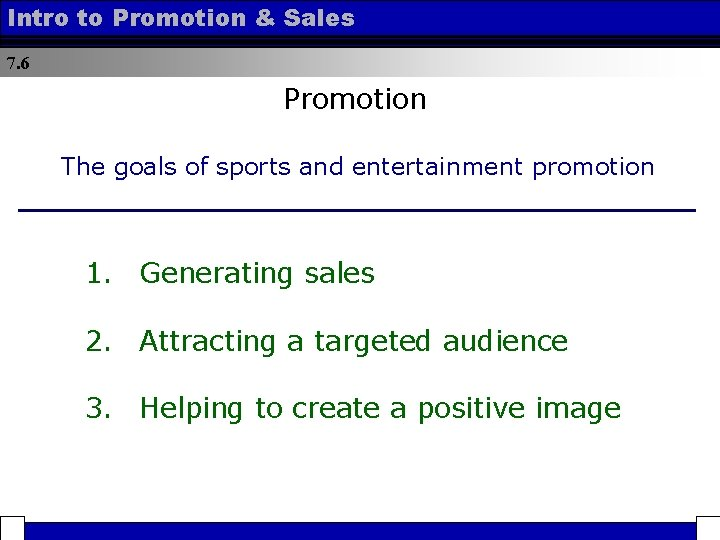 Intro to Promotion & Sales 7. 6 Promotion The goals of sports and entertainment