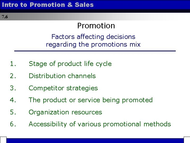 Intro to Promotion & Sales 7. 6 Promotion Factors affecting decisions regarding the promotions