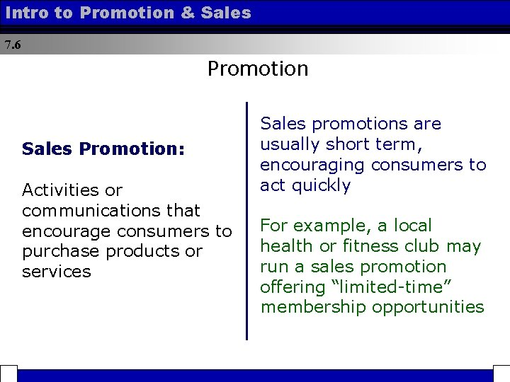 Intro to Promotion & Sales 7. 6 Promotion Sales Promotion: Activities or communications that