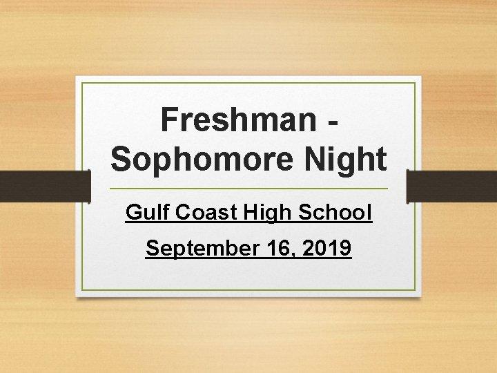 Freshman - Sophomore Night Gulf Coast High School September 16, 2019