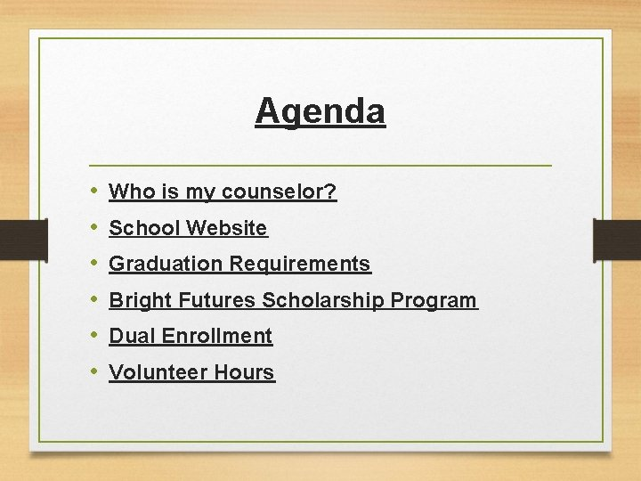 Agenda • • • Who is my counselor? School Website Graduation Requirements Bright Futures