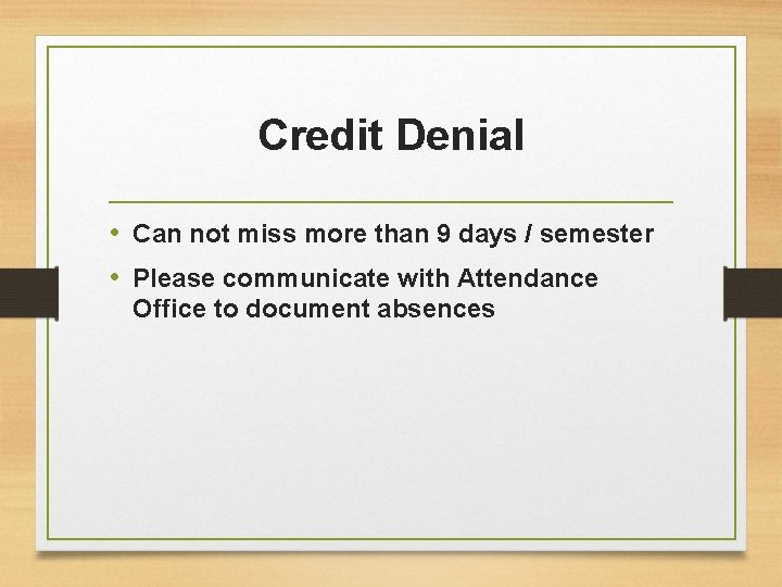 Credit Denial • Can not miss more than 9 days / semester • Please