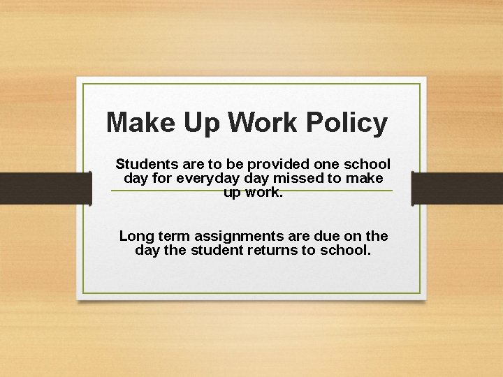 Make Up Work Policy Students are to be provided one school day for everyday