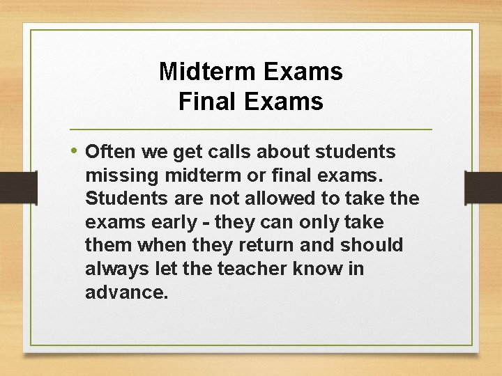 Midterm Exams Final Exams • Often we get calls about students missing midterm or