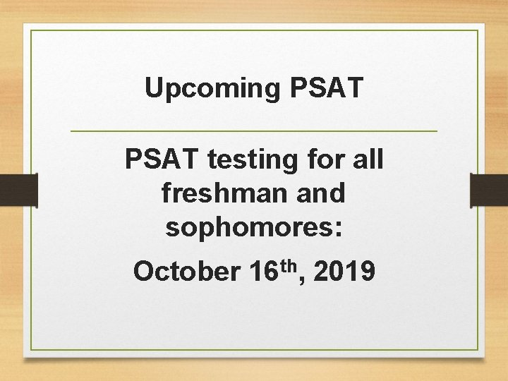 Upcoming PSAT testing for all freshman and sophomores: October 16 th, 2019
