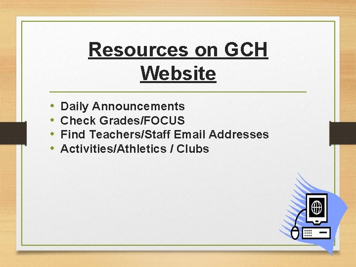 Resources on GCH Website • • Daily Announcements Check Grades/FOCUS Find Teachers/Staff Email Addresses