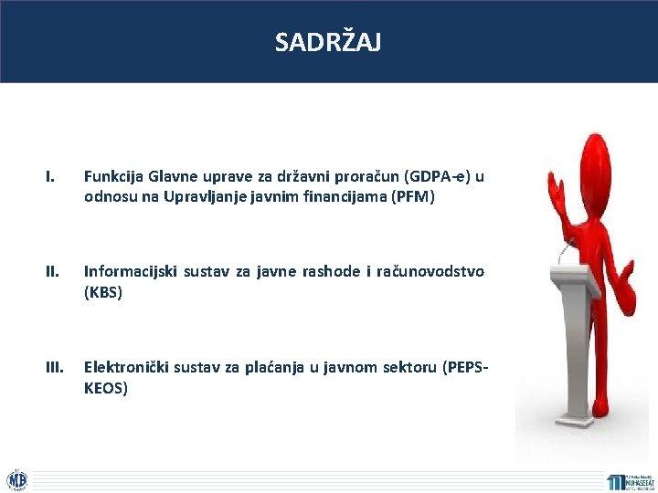 SADRŽAJ I. Funkcija Glavne uprave za državni proračun (GDPA-e) u odnosu na Upravljanje javnim