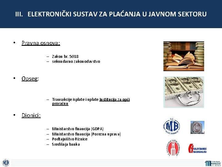 III. ELEKTRONIČKI SUSTAV ZA PLAĆANJA U JAVNOM SEKTORU • Pravna osnova: – Zakon br.