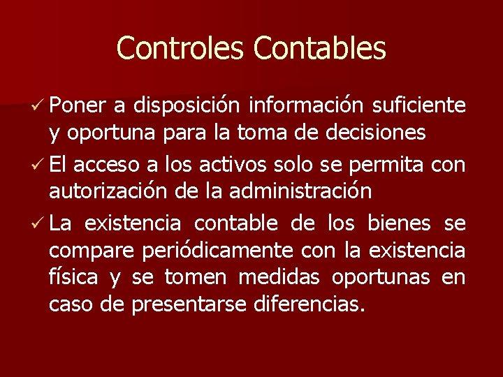 Controles Contables ü Poner a disposición información suficiente y oportuna para la toma de