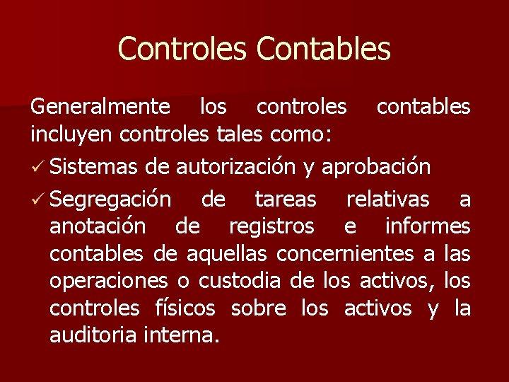 Controles Contables Generalmente los controles contables incluyen controles tales como: ü Sistemas de autorización