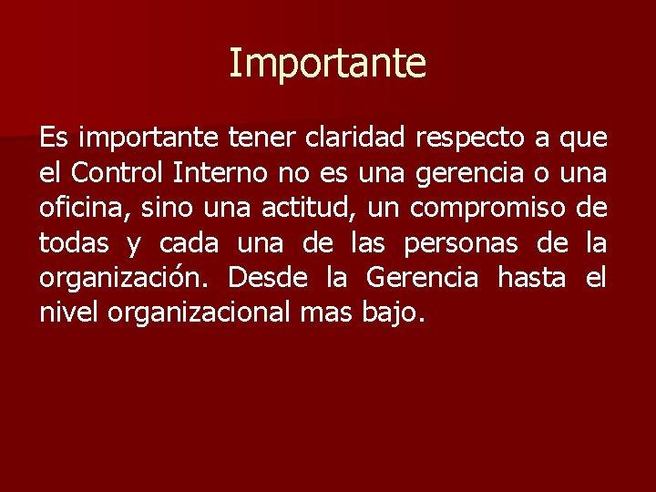 Importante Es importante tener claridad respecto a que el Control Interno no es una